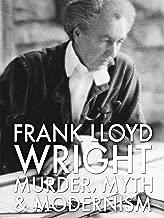 Frank Lloyd Wright: Murder, Myth and Modernism