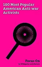 Focus On: 100 Most Popular American Anti-war Activists: Clint Eastwood, Helen Keller, Alex Jones, Martin Sheen, Charles Lindbergh, Danny Glover, Henry ... Jesse Ventura, Zack de la Rocha, etc.