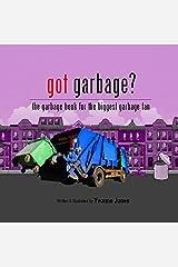 Got Garbage? Kindle Edition