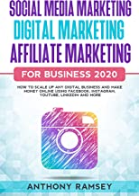 SOCIAL MEDIA MARKETING DIGITAL MARKETING AFFILIATE MARKETING FOR BUSINESS 2020: How To Scale Up Any Digital Business And M...