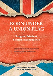 Born Under a Union Flag: Rangers, the Union & Scottish Independence