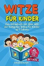 Witze für Kinder: Mit über 400 der lustigsten Witze für Kinder und Spaßvögel ab 7 Jahren, das Witzebuch mit tränenreicher Lachgarantie, bestens geeignet ... und Weitererzählen (German Edition)