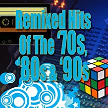 Remixed Hits Of The '70s, '80s & '90s
