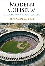 Modern Coliseum: Stadiums and American Culture (Architecture | Technology | Culture)