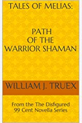 Tales of Melias: Path of the Warrior Shaman: From the The Disfigured 99 Cent Novella Series Kindle Edition