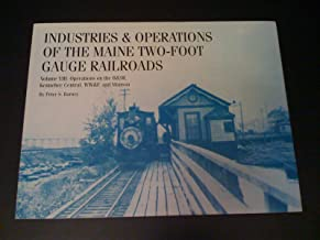 Industries and Operations of the Maine Two-Foot Gauge Railroads, Vol. 8: Operations on the B&SR Kennebec Central, WW&F, and Monson
