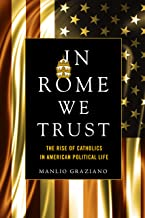 In Rome We Trust: The Rise of Catholics in American Political Life