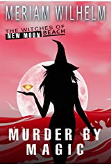 Murder By Magic (The Witches Of New Moon Beach Book 6) Kindle Edition