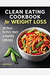 Clean Eating Cookbook for Weight Loss: 28 Days to Kick-Start a Healthy Lifestyle Kindle Edition