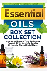 Essential Oils: Box Set Collection: Discover And Learn In These Guidebooks About All Of The Wonderful Benefits Of Essential Oils And Herbal Plants Kindle Edition