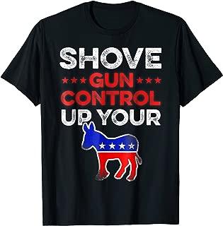 Shove Gun Control Up Your Ass Funny Men's T-Shirt