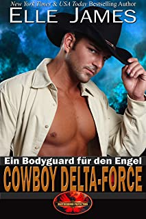 Cowboy Delta-Force: Ein Bodyguard für den Engel (Brotherhood Protectors 4) (German Edition)
