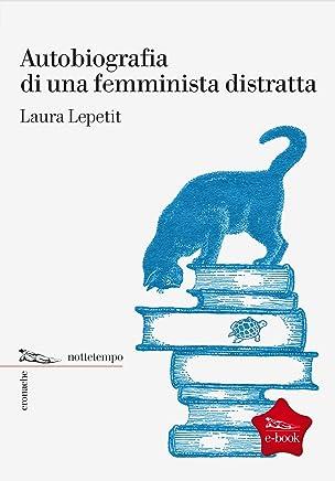 Autobiografia di una femminista distratta (Cronache)