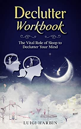 Declutter Workbook: The Vital Role of Sleep to Declutter Your Mind