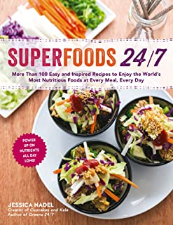 Superfoods 24/7: More Than 100 Easy and Inspired Recipes to Enjoy the World's Most Nutritious Foods at Every Meal, Every Day