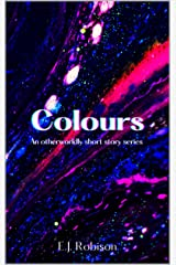 Colours : An otherworldly short story series Kindle Edition