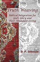 Truth Weaving: Biblical Integration for God's Glory and Their Abundant Living