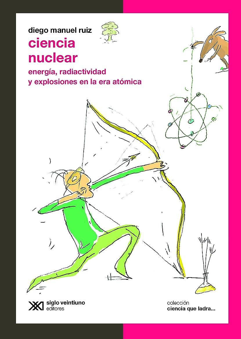 送信する交響曲枯渇するCiencia nuclear: Energía, radiactividad y explosiones en la era atómica (Ciencia que ladra… serie Clásica) (Spanish Edition)