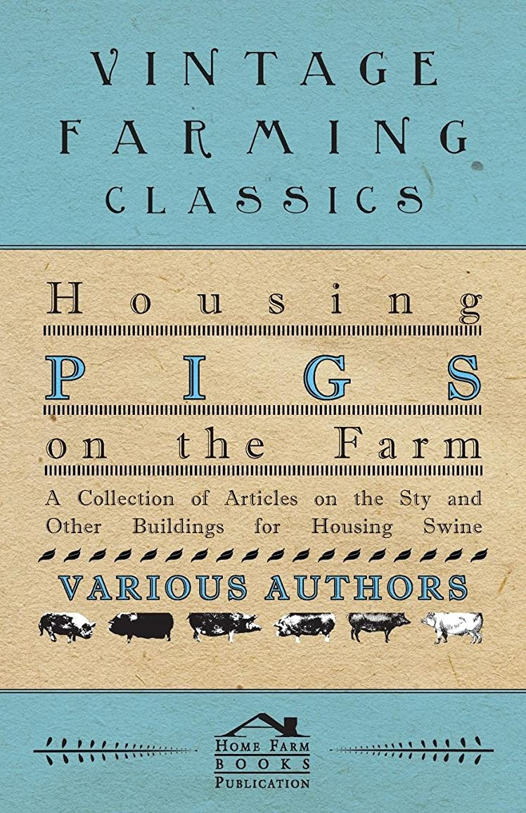 今晩キャプション定期的なHousing Pigs on the Farm - A Collection of Articles on the Sty and Other Buildings for Housing Swine