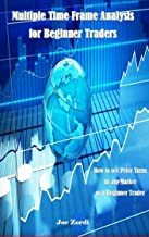Multiple Time Frame Analysis for Beginner Traders: How to see Price Turns in any Market as a Beginner Trader