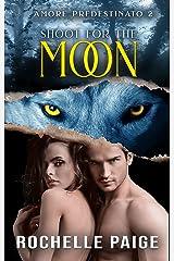 Shoot for the Moon (Amore Predestinato Vol. 2) Formato Kindle