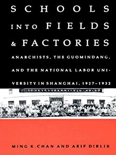 Schools into Fields and Factories: Anarchists, the Guomindang, and the National Labor University in Shanghai, 1927–1932