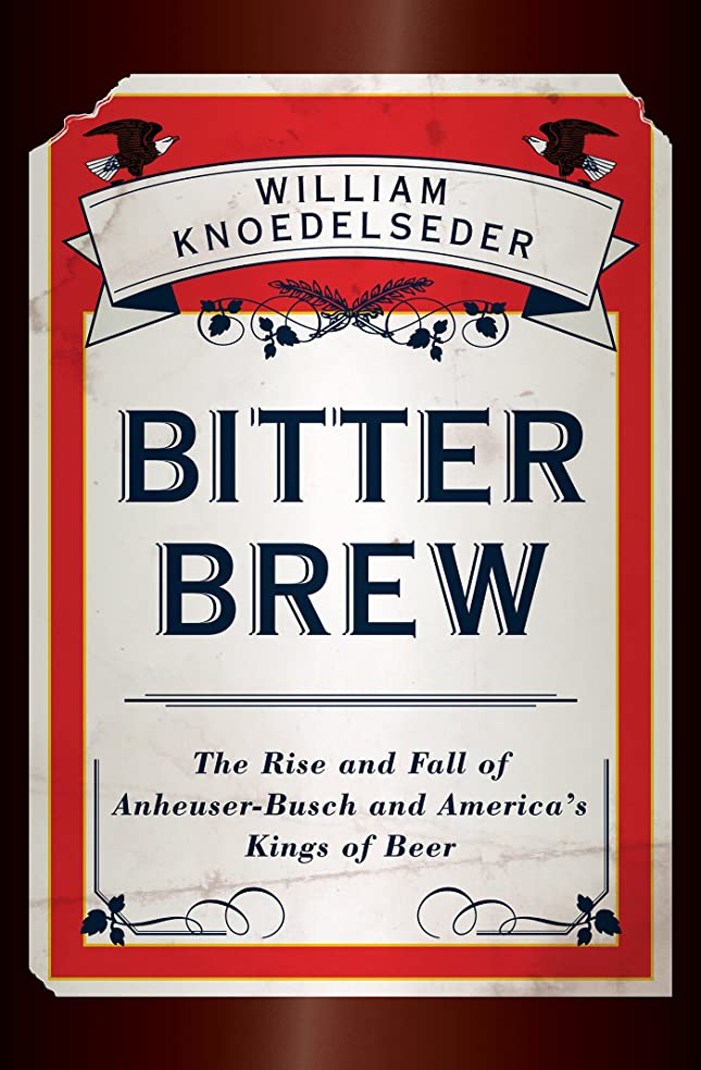 混雑気分が良いエンジニアリングBitter Brew: The Rise and Fall of Anheuser-Busch and America's Kings of Beer (English Edition)