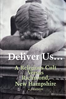 Deliver Us: A Religious Cult Versus Richmond, New Hampshire, an Innocent Town