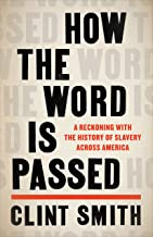 How the Word Is Passed: A Reckoning with the History of Slavery Across America (English Edition)