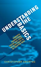 Understanding the Basics: Powerful foundational truths that every believer needs to be equipped with