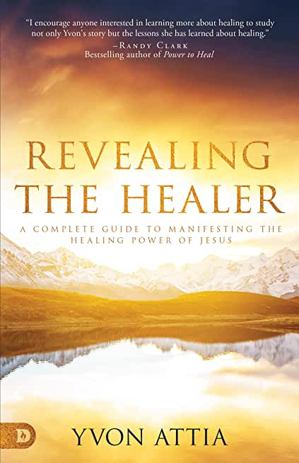 Revealing the Healer: A Complete Guide to Manifesting the Healing Power of Jesus (English Edition)