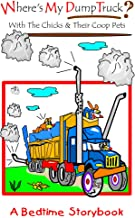 Where's My Dump Truck?: With The Chicks And Their Coop Pets
