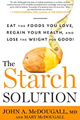 The Starch Solution: Eat the Foods You Love, Regain Your Health, and Lose the Weight for Good! Kindle Edition