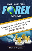 Make Money From Forex The Easier Way: Unveiling The Little Known Secret That Will Make You Rich In Forex Trading
