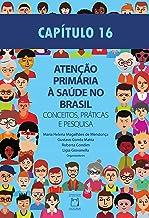Capítulo 16 - A Pesquisa em Atenção Primária à Saúde no Brasil (Atenção primária à saúde no Brasil: conceitos, práticas e ...