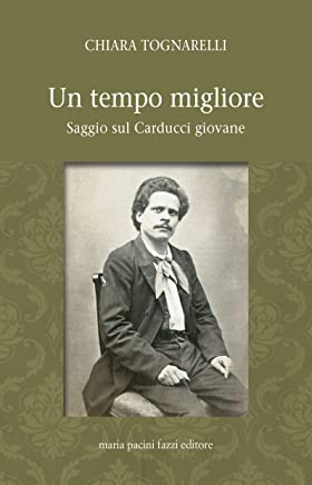 Un tempo migliore: Saggio sul Carducci giovane (La Rosa Vol. 19)