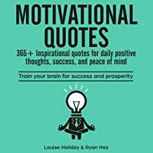 Motivational Quotes: 365+ Inspirational Quotes for Daily Positive Thoughts, Success, and Peace of Mind: Train your Brain f...