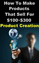 Product Creation - How To Make Products That Sell for $100-$300