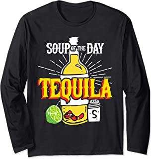 Soup of the Day Tequila - Funny Tequila Long Sleeve T-Shirt