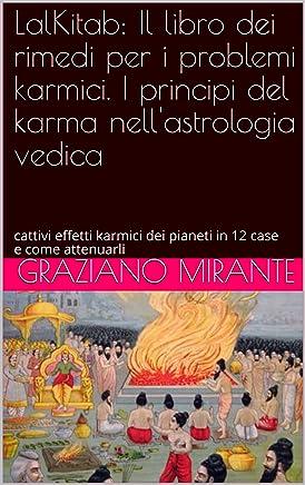 LalKitab: Il libro dei rimedi per i problemi karmici. I principi del karma nellastrologia vedica: cattivi effetti karmici dei pianeti in 12 case e come attenuarli