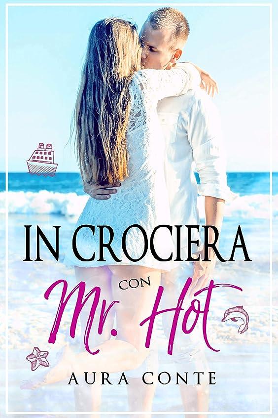 悪名高い父方のコンパスIn crociera con Mr. Hot [II ed.] (Mr. & Miss Vol. 2) (Italian Edition)