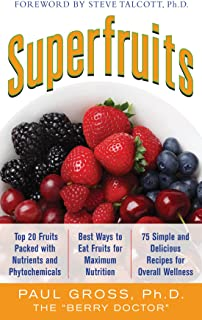 Superfruits: (Top 20 Fruits Packed with Nutrients and Phytochemicals, Best Ways to Eat Fruits for Maximum Nutrition, and 75 Simple and Delicious Recipes