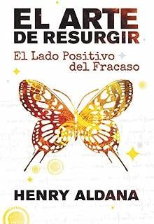 El Arte De Resurgir: El Lado Positivo Del Fracaso (Spanish Edition)