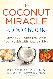 The Coconut Miracle Cookbook: Over 400 Recipes to Boost Your Health with Nature's Elixir (English Edition)
