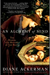 An Alchemy of Mind: The Marvel and Mystery of the Brain Kindle Edition