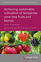Achieving sustainable cultivation of temperate zone tree fruits and berries Volume 2: Case studies (Burleigh Dodds Series in Agricultural Science Book 54)