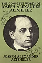 The Complete Works of Joseph Alexander Altsheler: 79 Works Fully Illustrated