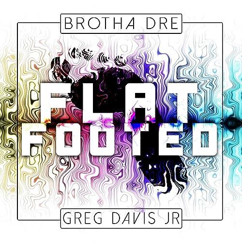 Flat Footed (feat. Greg Davis Jr)
