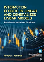 Interaction Effects in Linear and Generalized Linear Models: Examples and Applications Using Stata (Advanced Quantitative Techniques in the Social Sciences Book 12)