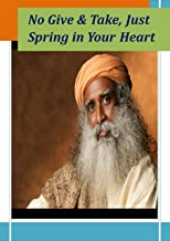 Sadhguru : No Give & Take, Just Spring in Your Heart